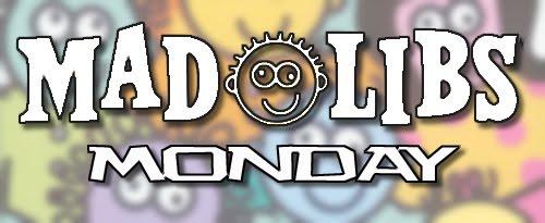 Mad Libs Monday