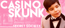 Casinoskunk Secret Society