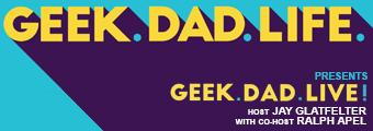 Geek. Dad. Live!